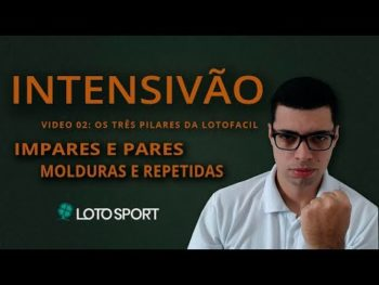 INTENSIVO LOTOFACIL DA INDEPENDÊNCIA – VÍDEO 02 – OS 3 PILARES – LOTOSPORT